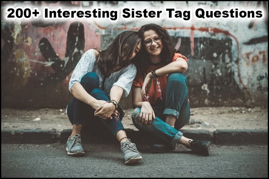 200+ Interesting Sister Tag Questions