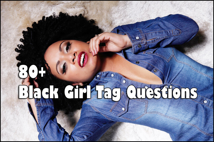 80+ Black Girl tag Questions