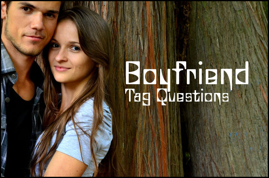 500+ Boyfriend Tag Questions for you to ask or Answer