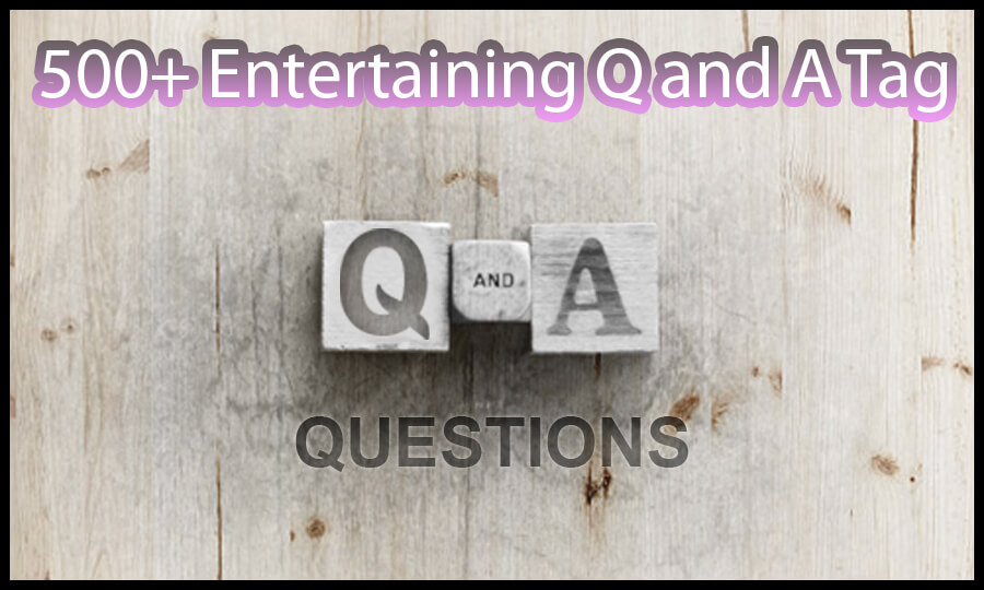 500+ Entertaining Q and A Tag